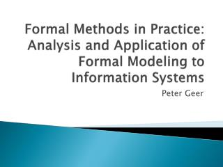 Formal Methods in Practice:  Analysis and Application of Formal Modeling to Information Systems