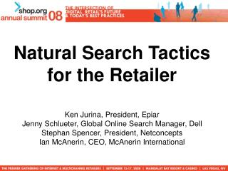 Natural Search Tactics for the Retailer Ken Jurina, President, Epiar Jenny Schlueter, Global Online Search Manager, Dell