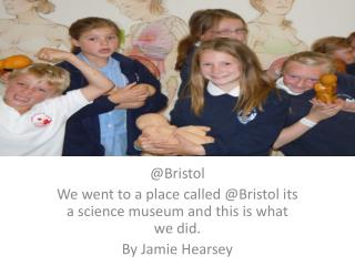 @Bristol We went to a place called @Bristol its a science museum and this is what we did.