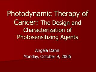 Photodynamic Therapy of Cancer: The Design and Characterization of Photosensitizing Agents