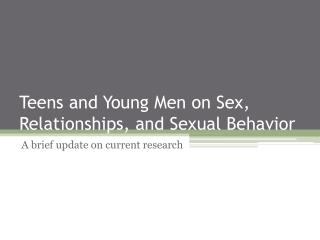 Teens and Young Men on Sex, Relationships, and Sexual Behavior