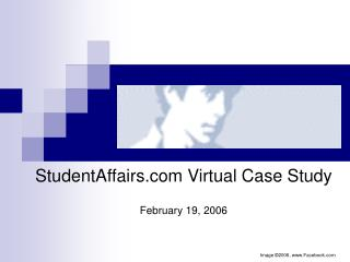 StudentAffairs Virtual Case Study February 19, 2006
