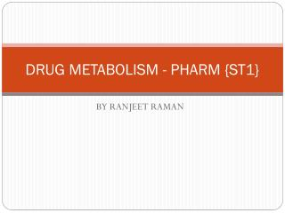 DRUG  METABOLISM - PHARM  {ST1}