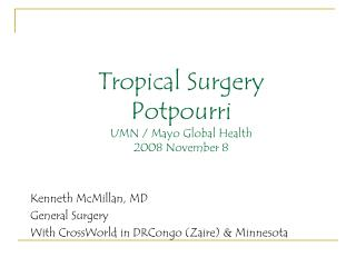 Tropical Surgery Potpourri UMN / Mayo Global Health 2008 November 8
