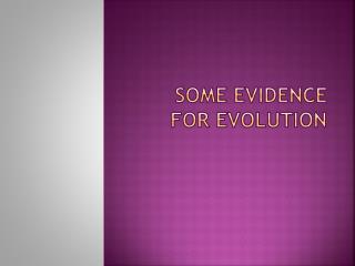 Some Evidence for evolution