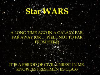 Star  WARS A LONG TIME AGO IN A GALAXY FAR, FAR AWAY (OR ….WELL NOT TO FAR FROM HERE)