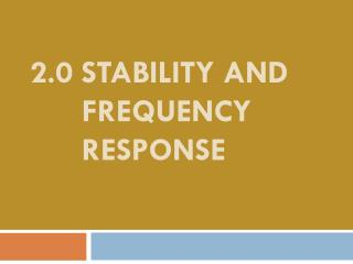 2.0 STABILITY AND          FREQUENCY         RESPONSE