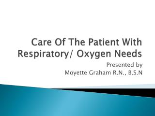 Care Of The Patient With Respiratory/ Oxygen Needs