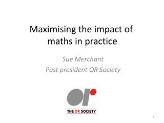 Maximising the impact of  maths in practice