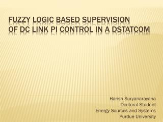FuZZY  LOGIC BASED  SUPERViSION OF DC LINK PI CONTROL IN A DSTATCOM
