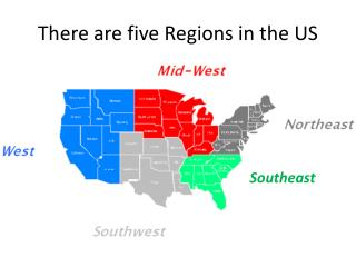 There are five Regions in the US