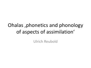 Ohalas  ' phonetics and phonology of aspects of assimilation '
