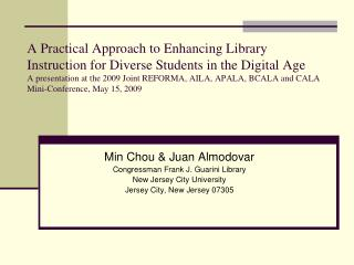A Practical Approach to Enhancing Library Instruction for Diverse Students in the Digital Age A presentation at the 2009