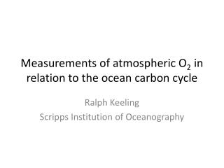 Measurements of atmospheric O 2  in relation to  the  ocean  carbon cycle