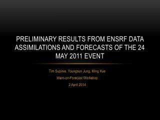 Preliminary Results from  EnSRF  data Assimilations and Forecasts of the 24 May 2011 Event