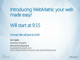 Introducing  WebMatrix : your web made easy! Will start at 9:15 Orchard Talk will start at 10:45