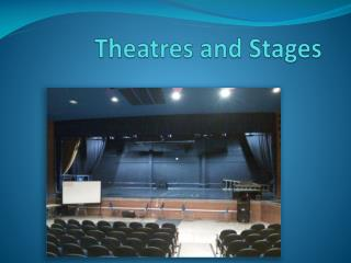Theatres and Stages