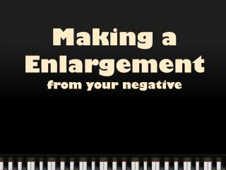 Making a Enlargement  from your negative