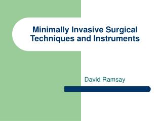 Minimally Invasive Surgical Techniques and Instruments