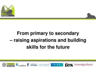 From primary to secondary  –  raising aspirations and building  skills  for the future