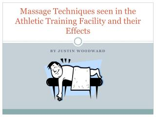 Massage Techniques seen in the Athletic Training Facility and their Effects