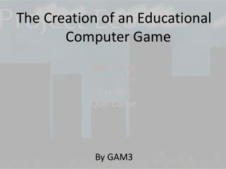 The Creation of an Educational Computer Game