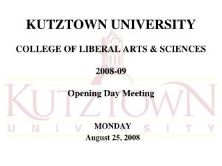 KUTZTOWN UNIVERSITY COLLEGE OF LIBERAL ARTS & SCIENCES 2008-09 Opening Day Meeting
