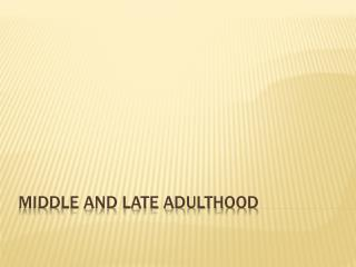 Middle And Late Adulthood