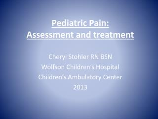 Pediatric Pain: Assessment and treatment