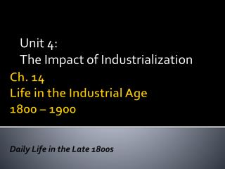 Ch.  14 Life in the Industrial Age 1800 – 1900 Daily Life in the Late 1800s