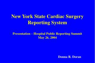 New York State Cardiac Surgery Reporting System Presentation – Hospital Public Reporting Summit May 26, 2004