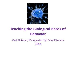T eaching the Biological Bases of Behavior