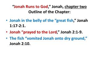 """ Jonah Runs to God ,"" Jonah,  chapter two Outline of the Chapter:"