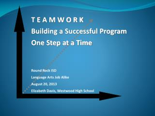 T E A M W O R K Building a Successful Program One Step at a Time