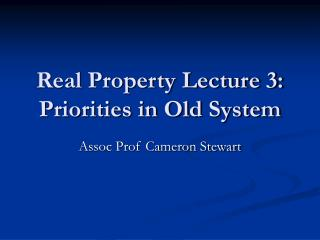 Real Property Lecture 3: Priorities in Old System