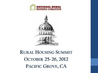 Rural Housing Summit October 25-26, 2012 Pacific Grove, CA