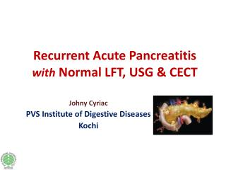 Recurrent Acute Pancreatitis  with  Normal LFT, USG & CECT