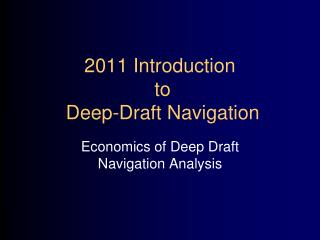 2011 Introduction  to  Deep-Draft Navigation