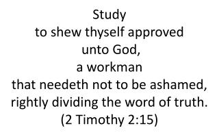 Study  to  shew  thyself approved  unto God, a workman