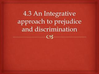 4.3 An Integrative approach to prejudice and discrimination