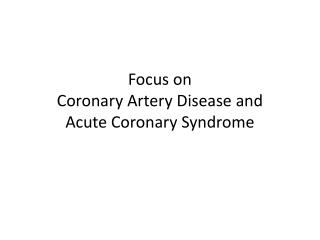 Focus on Coronary Artery Disease and  Acute Coronary Syndrome