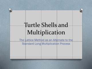 Turtle Shells and Multiplication