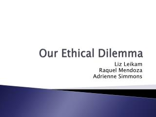 Our Ethical Dilemma