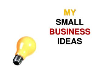 MY SMALL BUSINESS IDEAS