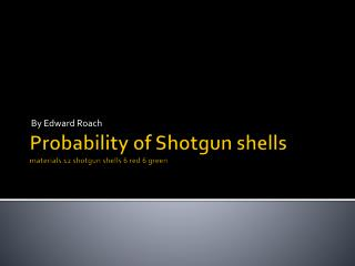 Probability of Shotgun shells  materials 12 shotgun shells 6 red 6 green