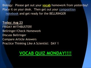 Biology:  Please get out your  vocab  homework from yesterday!