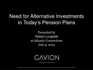 Need for Alternative Investments in Today's Pension Plans
