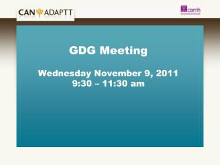 GDG Meeting Wednesday November 9, 2011  9:30 – 11:30 am