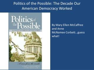 Politics of the Possible: The Decade Our American Democracy Worked