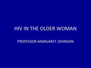 HIV IN THE OLDER WOMAN